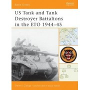 US Tank and Tank Destroyer Battalions in the ETO, 1944-45 by Steven Zaloga