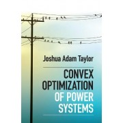 Convex Optimization of Power Systems by Joshua Adam Taylor