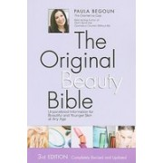 The Original Beauty Bible: Unparalleled Information for Beautiful and Younger Skin at Any Age