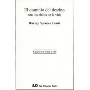 El Dominio del Destino Con los Ciclos de la Vida by Harvey Spencer Lewis