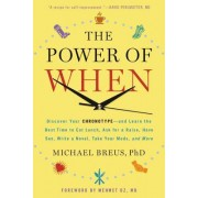 The Power of When: Discover Your Chronotype--And the Best Time to Eat Lunch, Ask for a Raise, Have Sex, Write a Novel, Take Your Meds, an