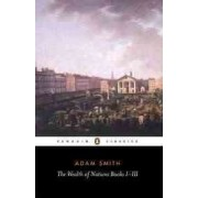 The Wealth of Nations: Books I-III by Adam Smith