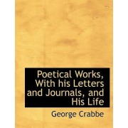 Poetical Works, with His Letters and Journals, and His Life by George Crabbe