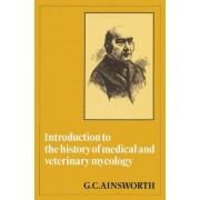 Introduction to the History of Medical and Veterinary Mycology by Geoffrey Clough Ainsworth