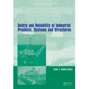 Safety and Reliability of Industrial Products, Systems and Structures by Carlos Guedes Soares