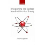 Interpreting the Nuclear Non-proliferation Treaty by Professor of Law Daniel H Joyner PH D