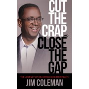 Cut the Crap and Close the Gap: The Urgency of Delivering Desired Results