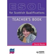 ESOL for Scottish Qualifications: Teacher's Book by David Maule