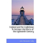 England and the Englishman in German Literature of the Eighteenth Century by John Alexander Kelly