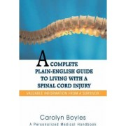 A Complete Plain-English Guide to Living with a Spinal Cord Injury by Carolyn Boyles