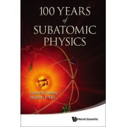 100 Years of Subatomic Physics by Ernest M. Henley