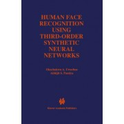 Human Face Recognition Using Third-Order Synthetic Neural Networks by Okechukwu A. Uwechue