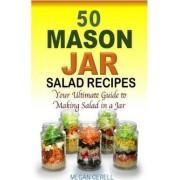 50 Mason Jar Salad Recipes by Megan Cerell