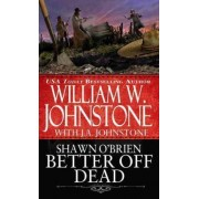 Better Off Dead by William W. Johnstone