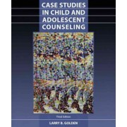 Case Studies in Child and Adolescent Counseling by Larry Golden