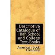 Descriptive Catalogue of High School and College Text-Books by American Book Company
