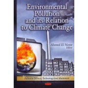 Environmental Pollution & its Relation to Climate Change by Ahmed El-Nemr