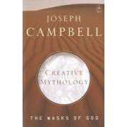 The Masks of God: Creative Mythology v. 4 by Joseph Campbell