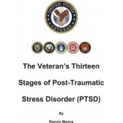 The Veteran's Thirteen Stages of Post-Traumatic Stress Disorder (Ptsd) by Ronnie Manns