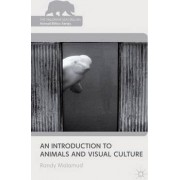 An Introduction to Animals and Visual Culture by Randy Malamud