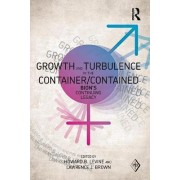 Growth and Turbulence in the Container/Contained: Bion's Continuing Legacy by Howard B. Levine