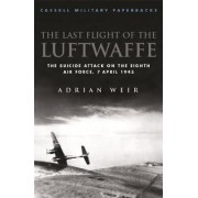 The Last Flight of the Luftwaffe by Adrian Weir