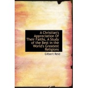 A Christian's Appreciation of Their Faiths, a Study of the Best in the World's Greatest Religions by Gilbert Reid