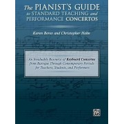 The Pianist's Guide to Standard Teaching and Performance Concertos: An Invaluable Resource of Keyboard Concertos from Baroque Through Contemporary Per