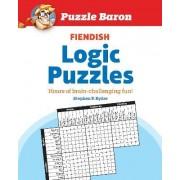 Puzzle Baron's Fiendish Logic Puzzles by Puzzle Baron