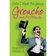 Hello, I Must Be Going: Groucho And His Friends