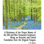 A Dictionary of the Proper Names of the Old and New Testament Scriptures by J B Jackson