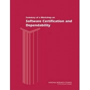 Summary of a Workshop on Software Certification and Dependability by Committee on Certifiably Dependable Software Systems
