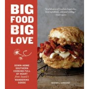 Big Food Big Love: A Southern Gal in the Northwest Shares Stories and Recipes for Big Biscuits and Breakfasts, Cakes, Pies, Cookies, Supp