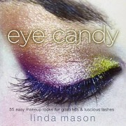 Linda Mason Eye Candy: 55 Easy Makeup Looks for Glam Lids and Luscious Lashes
