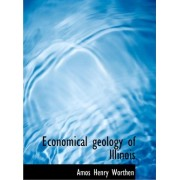 Economical Geology of Illinois by Amos Henry Worthen