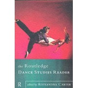 The Routledge Dance Studies Reader by Alexandra Carter