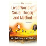 Lived World of Social Theory & Methods by Algis Mickunas