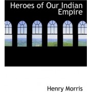 Heroes of Our Indian Empire by PH.D. Dr Henry Morris