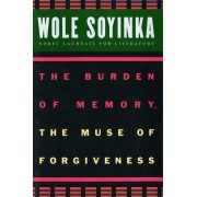 The Burden of Memory, the Muse of Forgiveness by Wole Soyinda