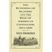 The Business of Slavery and the Rise of American Capitalism, 1815--1860 by Jack Lawrence Schermerhorn