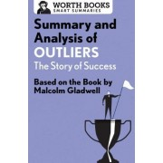 Summary and Analysis of Outliers: The Story of Success: Based on the Book by Malcolm Gladwell