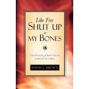 Like Fire Shut Up in My Bones by David L Brown