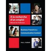 A La Recherche D'un Emploi: Instructor's Resource Manual by Amy L. Hubbell