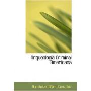 Arqueologasa Criminal Americana by Anastasio Alfaro Gonzailez