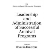 Leadership and Administration of Successful Archival Programs by Bruce W. Dearstyne