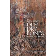 Dem Dry Bones by Luke A Powery