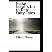 Nurse Norah's Up-To-Date Fairy Tales by Elliott Flower