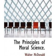 The Principles of Moral Science. by Walter McDonald