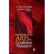 Handbook of the Arts in Qualitative Research by Gary J. Knowles