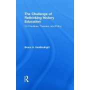 The Challenge of Rethinking History Education by Bruce A. VanSledright